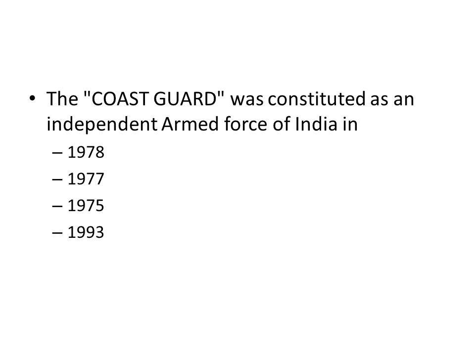 The COAST GUARD was constituted as an independent Armed force of India in