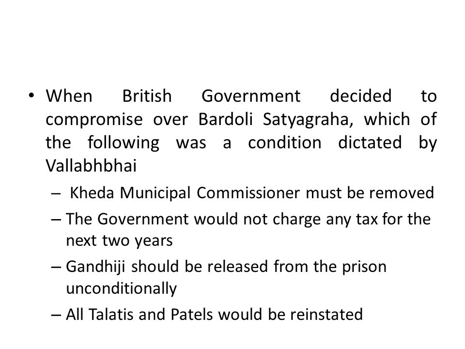 When British Government decided to compromise over Bardoli Satyagraha, which of the following was a condition dictated by Vallabhbhai