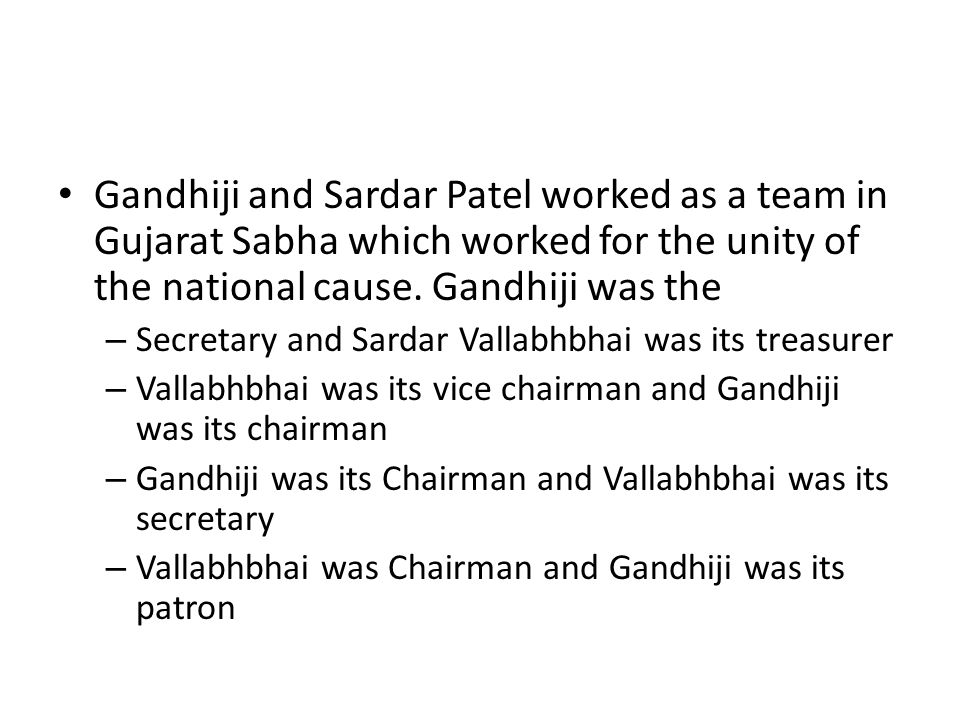 Gandhiji and Sardar Patel worked as a team in Gujarat Sabha which worked for the unity of the national cause. Gandhiji was the