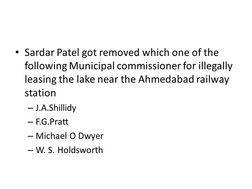 Sardar Patel got removed which one of the following Municipal commissioner for illegally leasing the lake near the Ahmedabad railway station