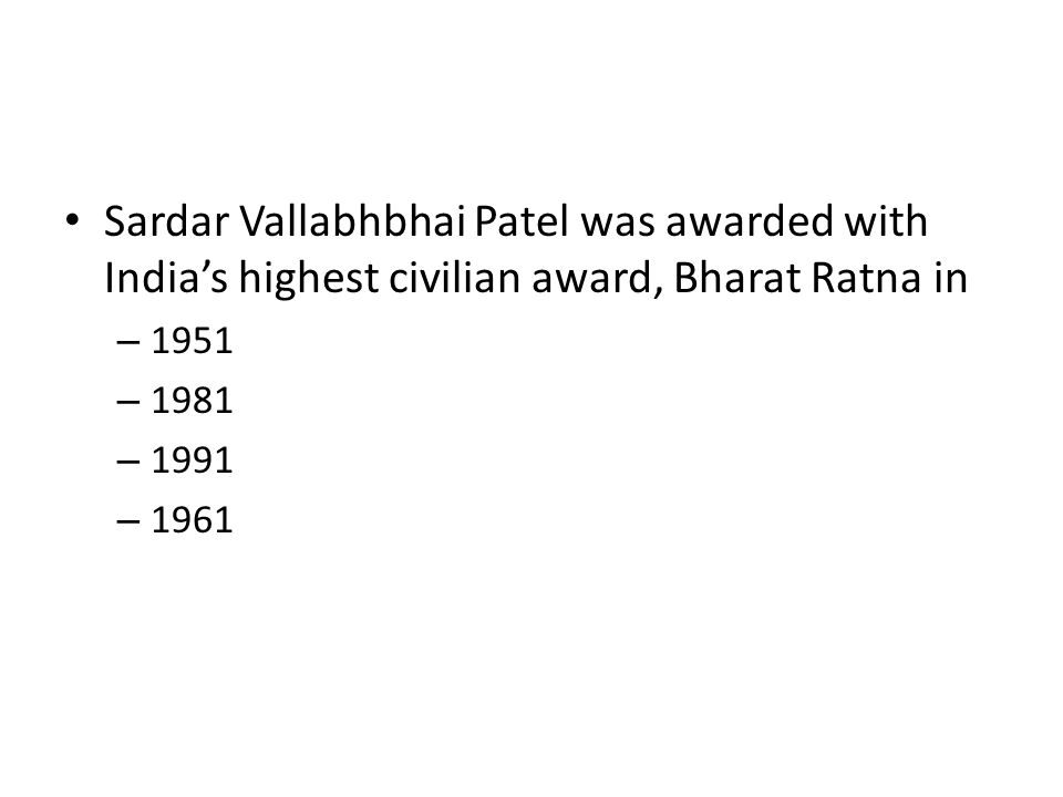 Sardar Vallabhbhai Patel was awarded with India's highest civilian award, Bharat Ratna in