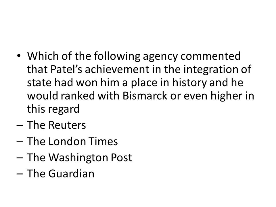 Which of the following agency commented that Patel's achievement in the integration of state had won him a place in history and he would ranked with Bismarck or even higher in this regard