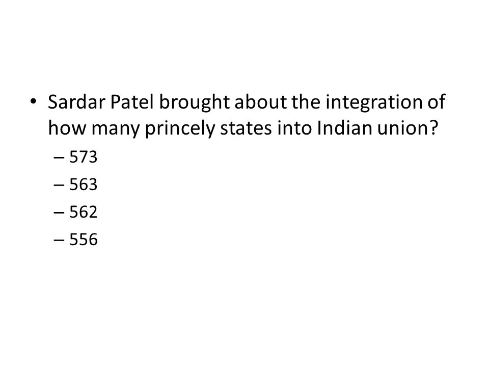 Sardar Patel brought about the integration of how many princely states into Indian union
