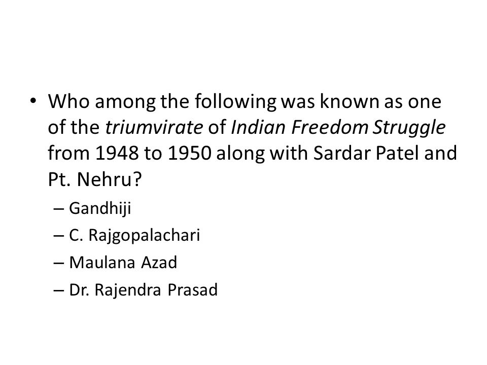 Who among the following was known as one of the triumvirate of Indian Freedom Struggle from 1948 to 1950 along with Sardar Patel and Pt. Nehru