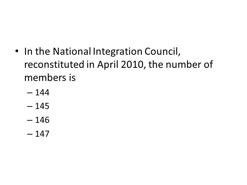 In the National Integration Council, reconstituted in April 2010, the number of members is