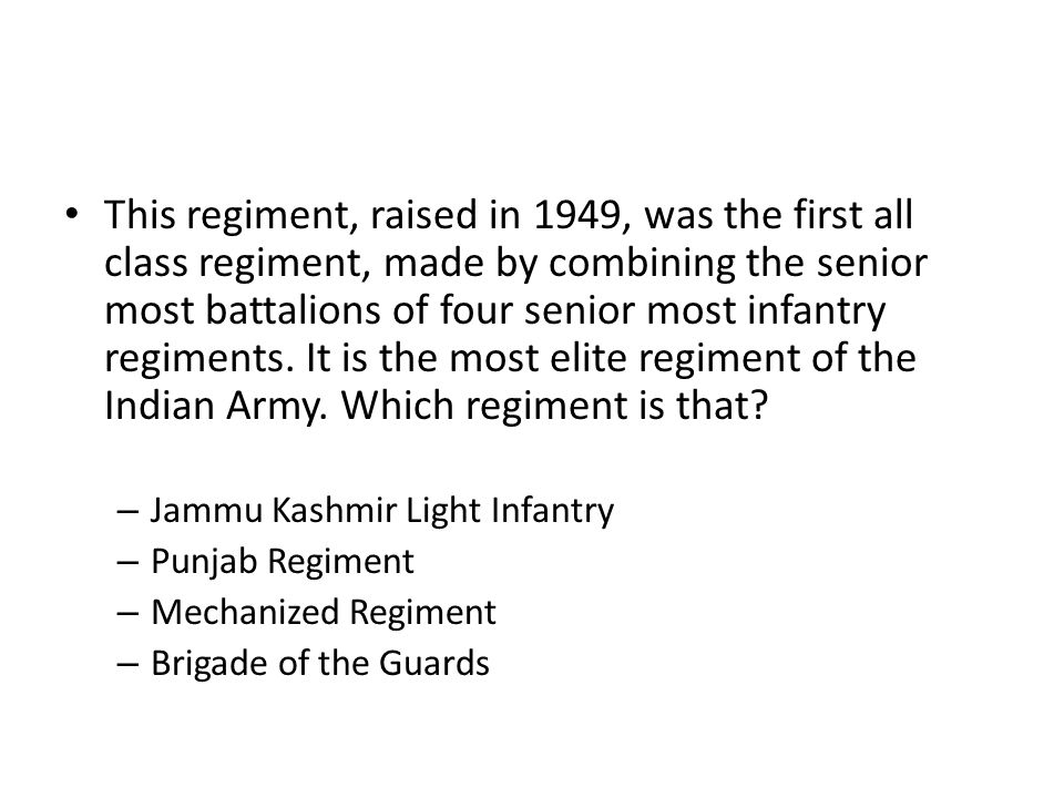 This regiment, raised in 1949, was the first all class regiment, made by combining the senior most battalions of four senior most infantry regiments. It is the most elite regiment of the Indian Army. Which regiment is that
