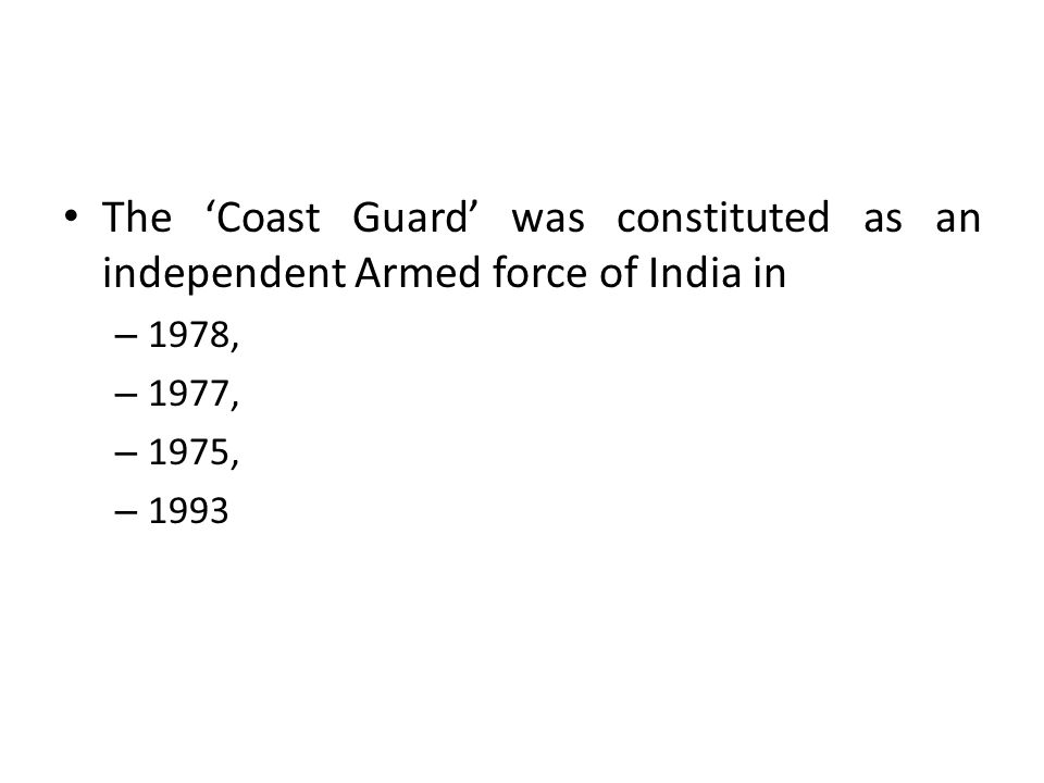 The 'Coast Guard' was constituted as an independent Armed force of India in