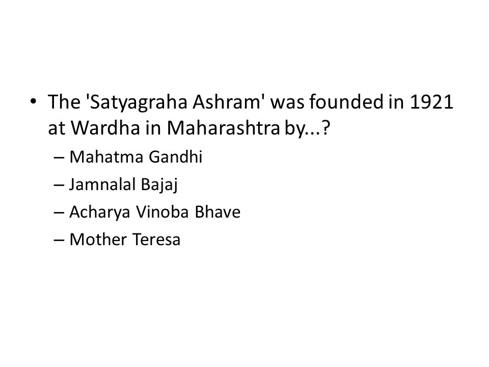 The Satyagraha Ashram was founded in 1921 at Wardha in Maharashtra by...