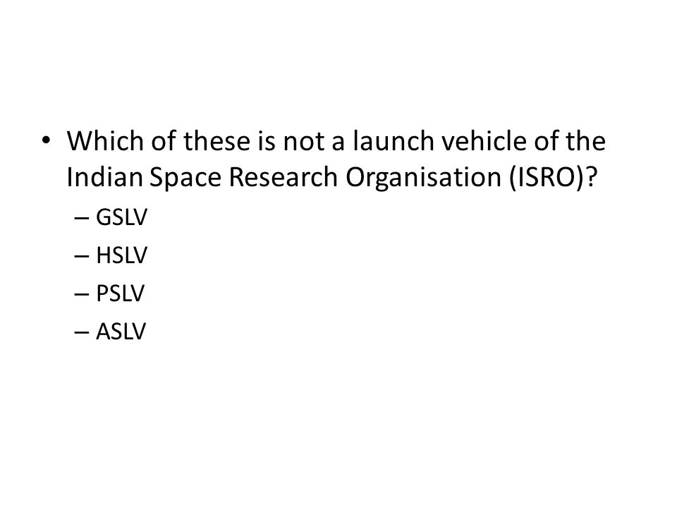 Which of these is not a launch vehicle of the Indian Space Research Organisation (ISRO)