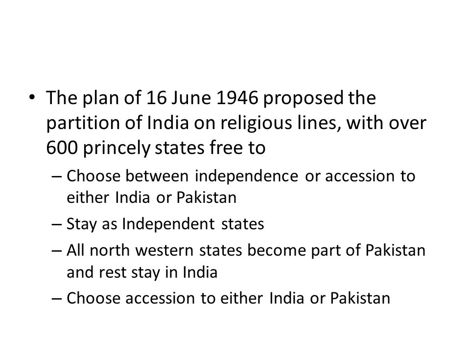 The plan of 16 June 1946 proposed the partition of India on religious lines, with over 600 princely states free to