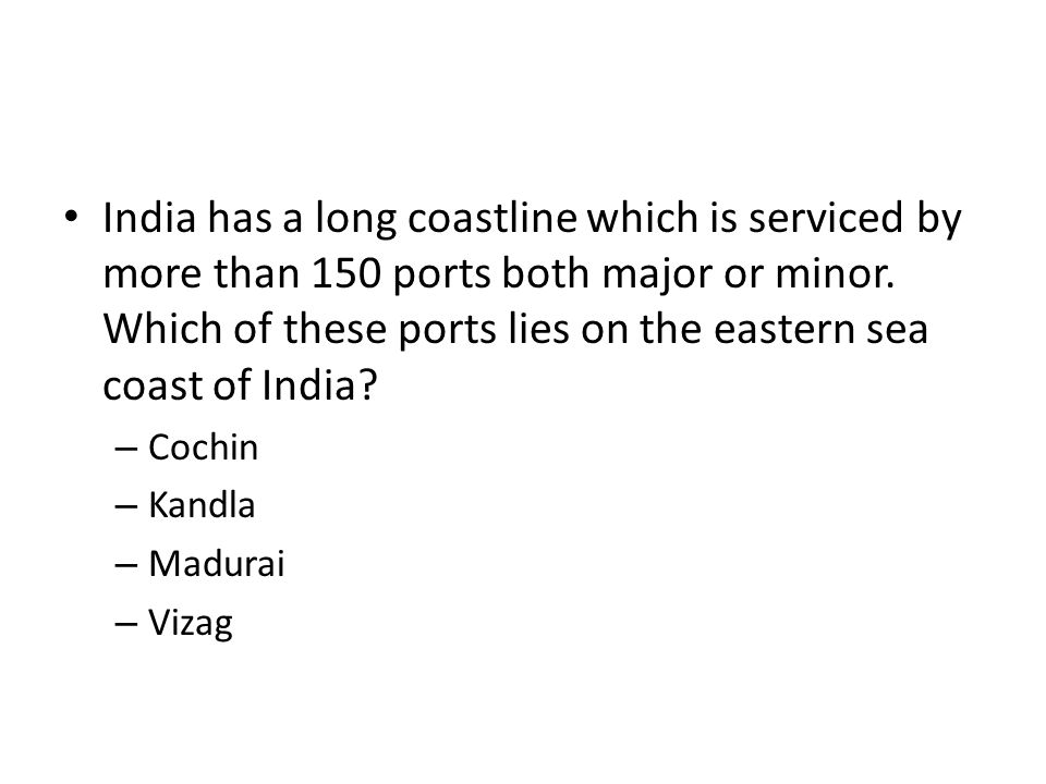 India has a long coastline which is serviced by more than 150 ports both major or minor. Which of these ports lies on the eastern sea coast of India