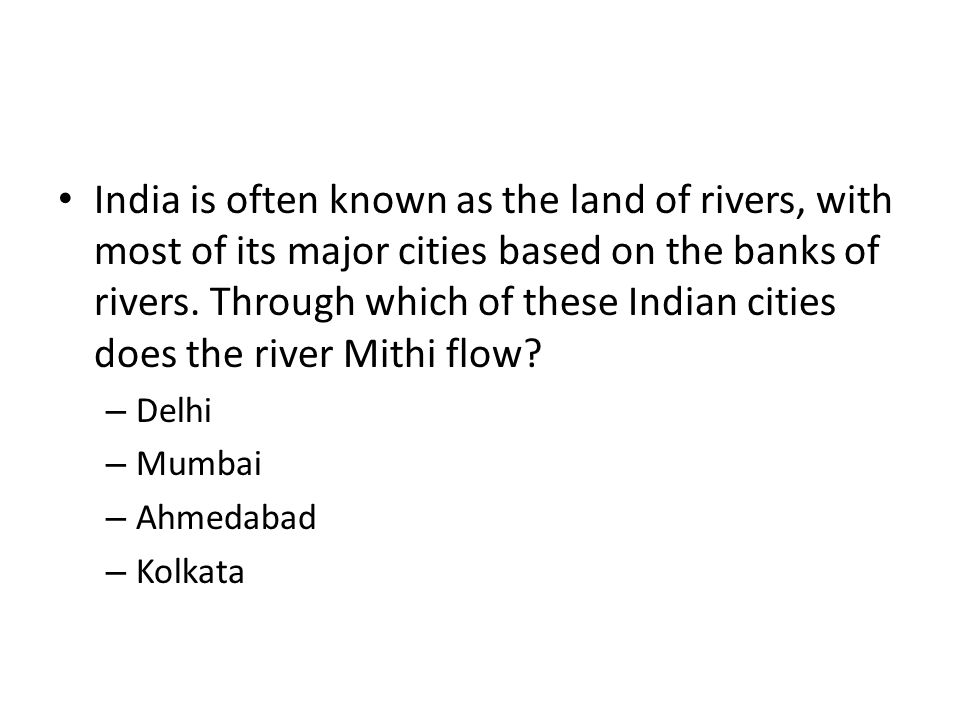India is often known as the land of rivers, with most of its major cities based on the banks of rivers. Through which of these Indian cities does the river Mithi flow