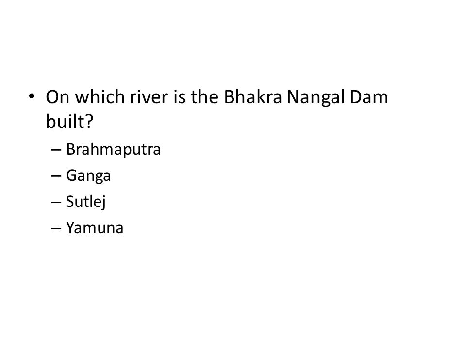 On which river is the Bhakra Nangal Dam built