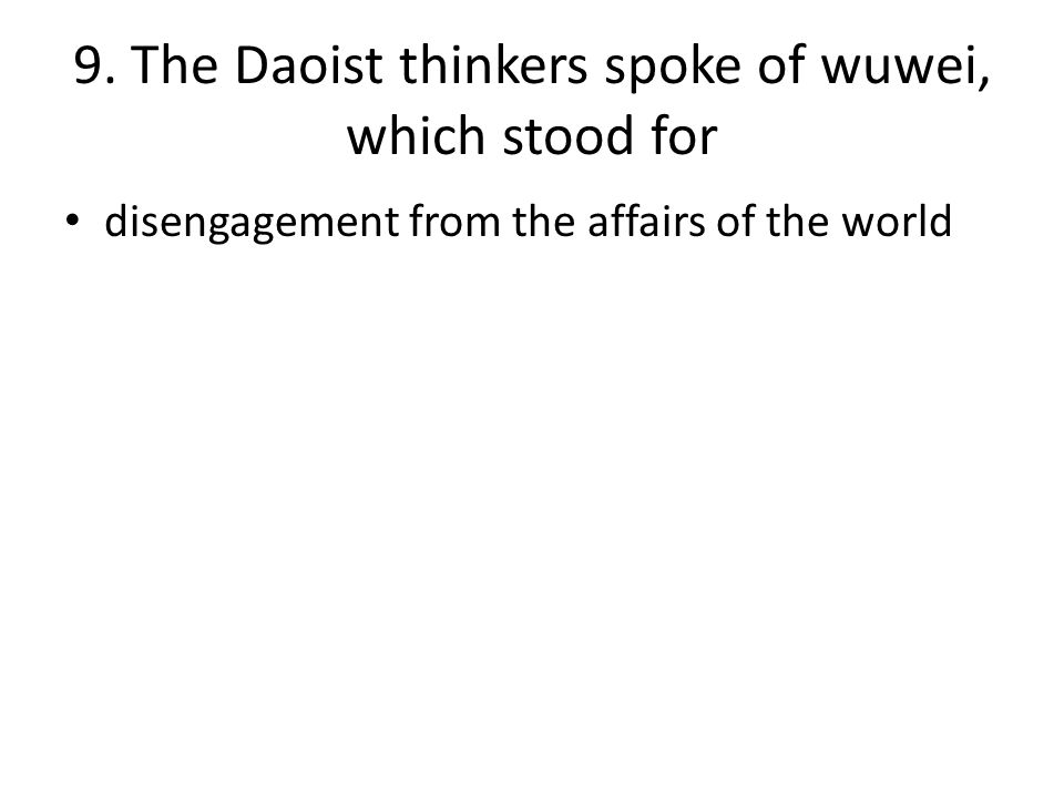 9. The Daoist thinkers spoke of wuwei, which stood for
