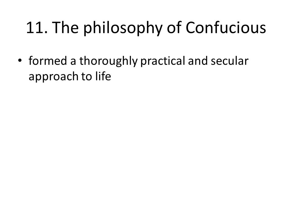 11. The philosophy of Confucious