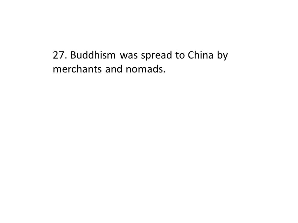 27. Buddhism was spread to China by