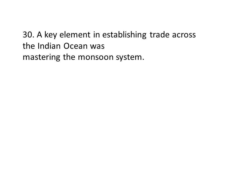 30. A key element in establishing trade across the Indian Ocean was
