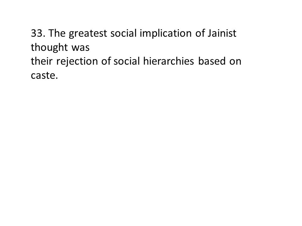 33. The greatest social implication of Jainist thought was