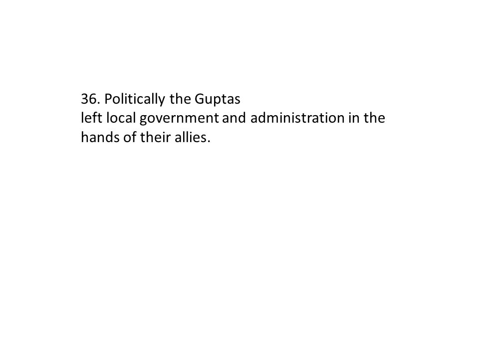 36. Politically the Guptas
