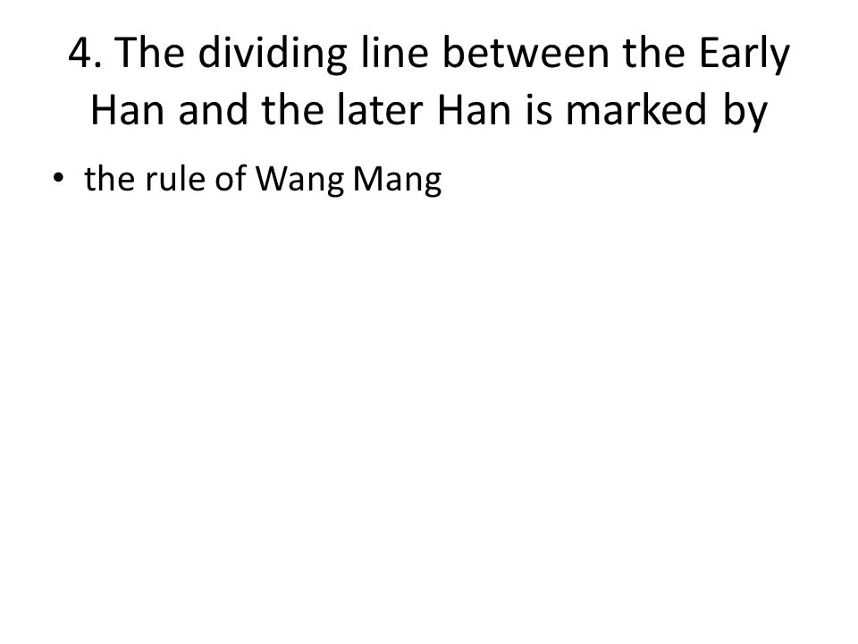 4. The dividing line between the Early Han and the later Han is marked by