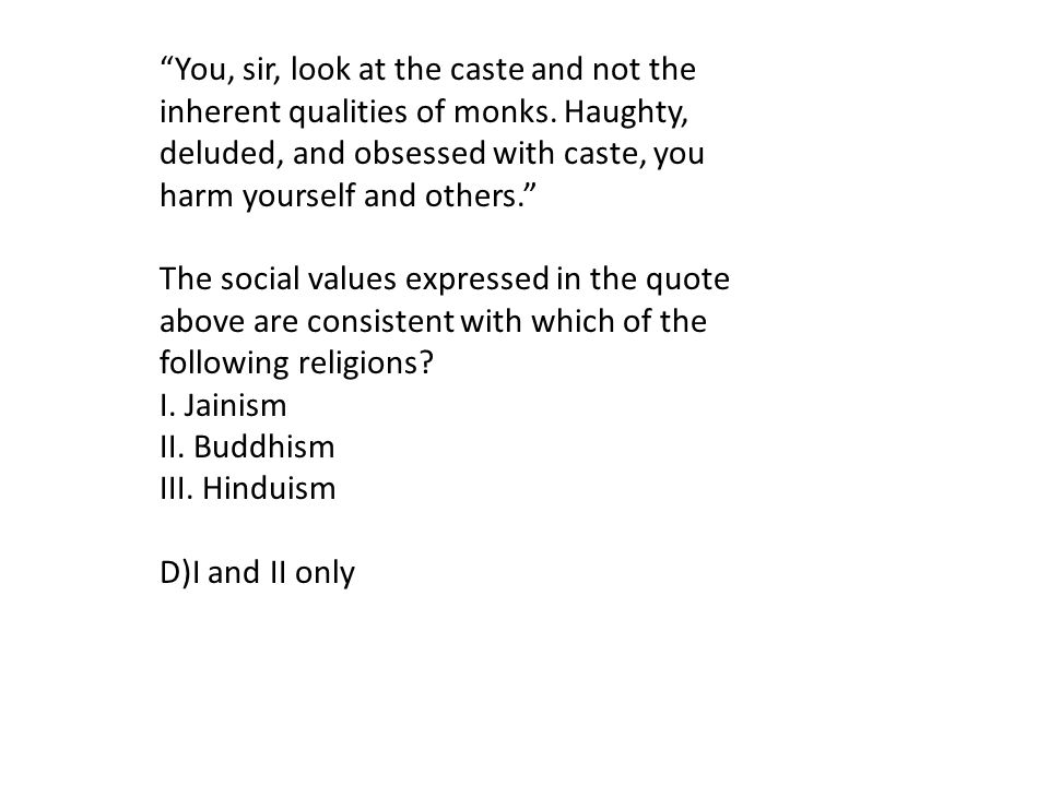 You, sir, look at the caste and not the inherent qualities of monks