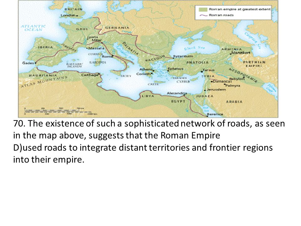 70. The existence of such a sophisticated network of roads, as seen in the map above, suggests that the Roman Empire
