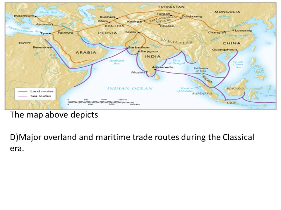 The map above depicts D)Major overland and maritime trade routes during the Classical era.
