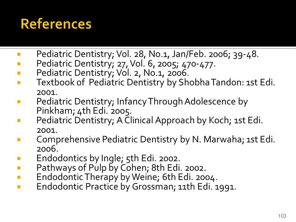 References Pediatric Dentistry; Vol. 28, No.1, Jan/Feb. 2006; 39-48.