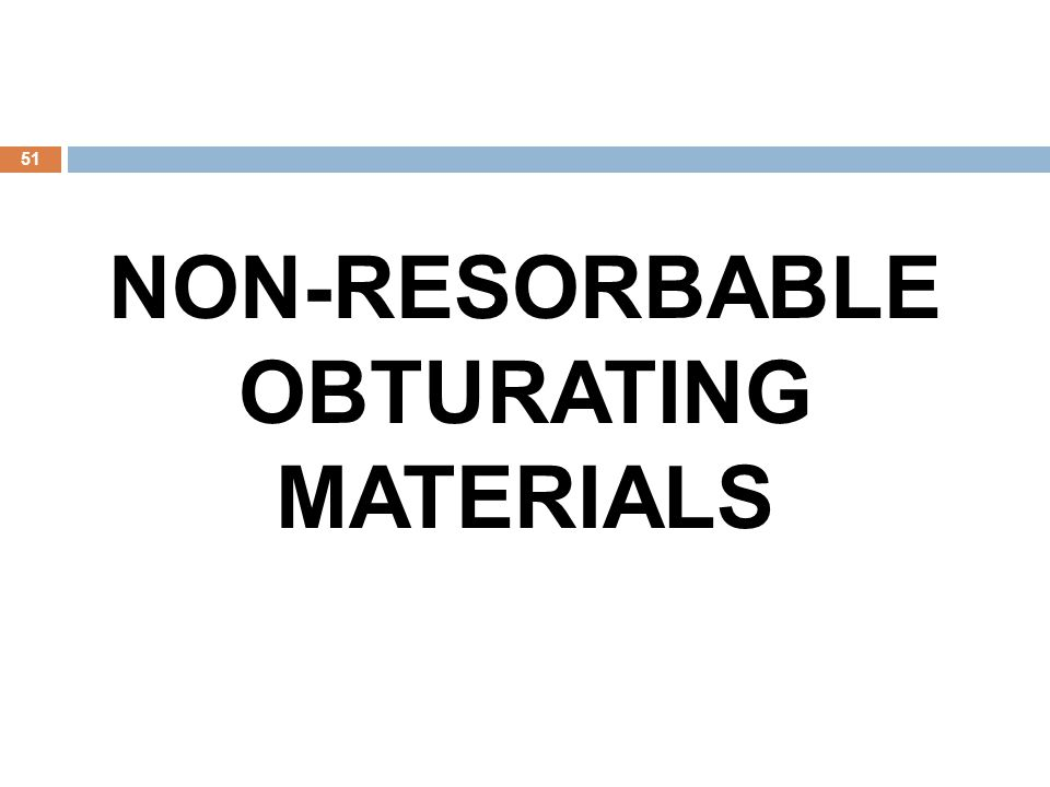 NON-RESORBABLE OBTURATING MATERIALS