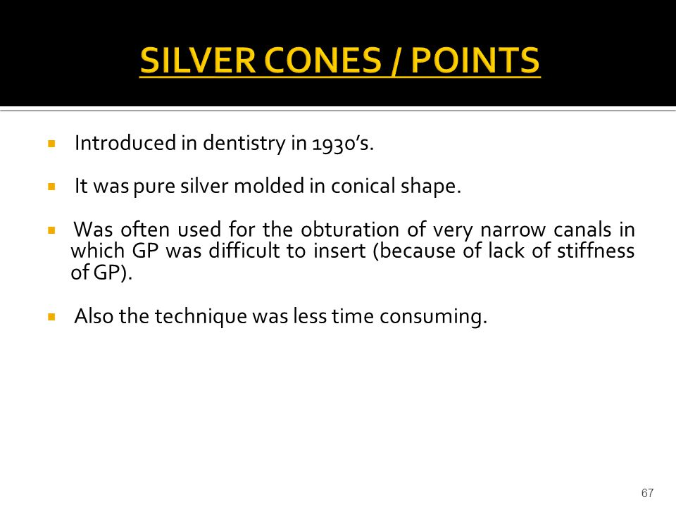 SILVER CONES / POINTS Introduced in dentistry in 1930's.