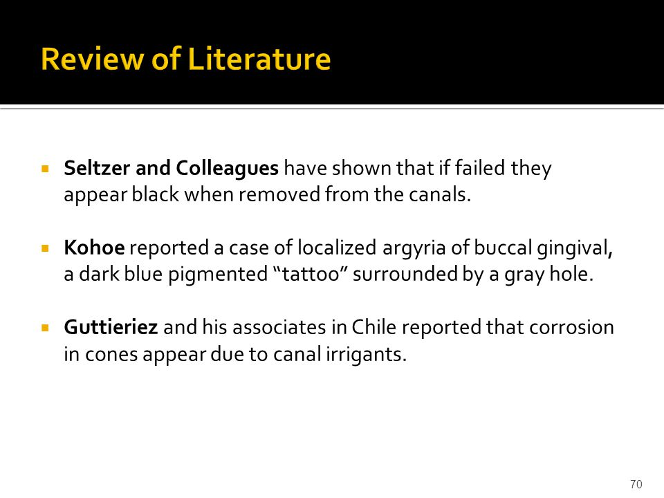 Review of Literature Seltzer and Colleagues have shown that if failed they appear black when removed from the canals.