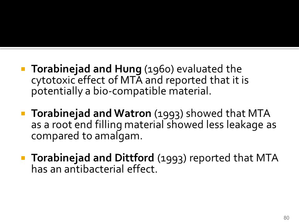 Torabinejad and Hung (1960) evaluated the cytotoxic effect of MTA and reported that it is potentially a bio-compatible material.