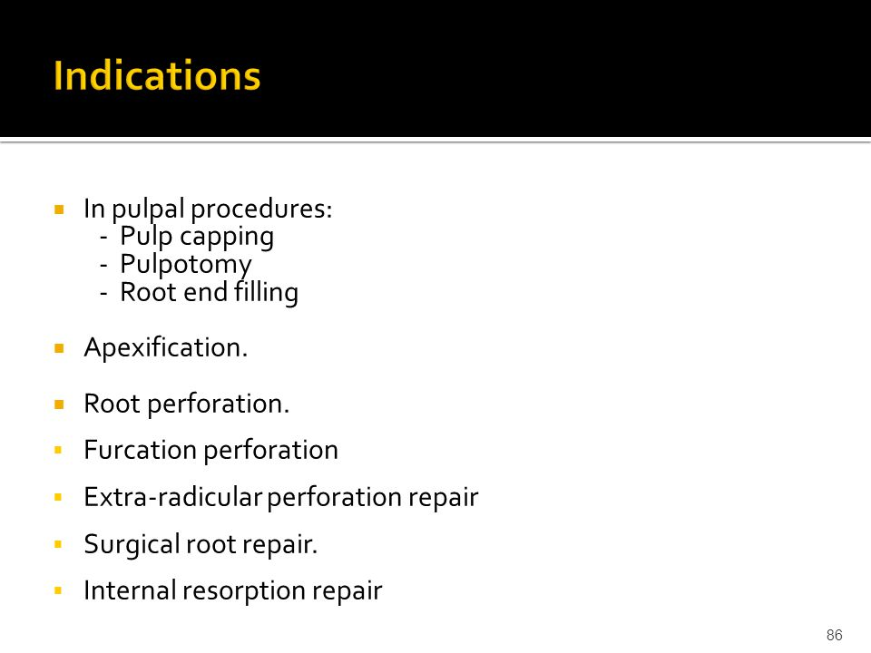 Indications In pulpal procedures: - Pulp capping - Pulpotomy