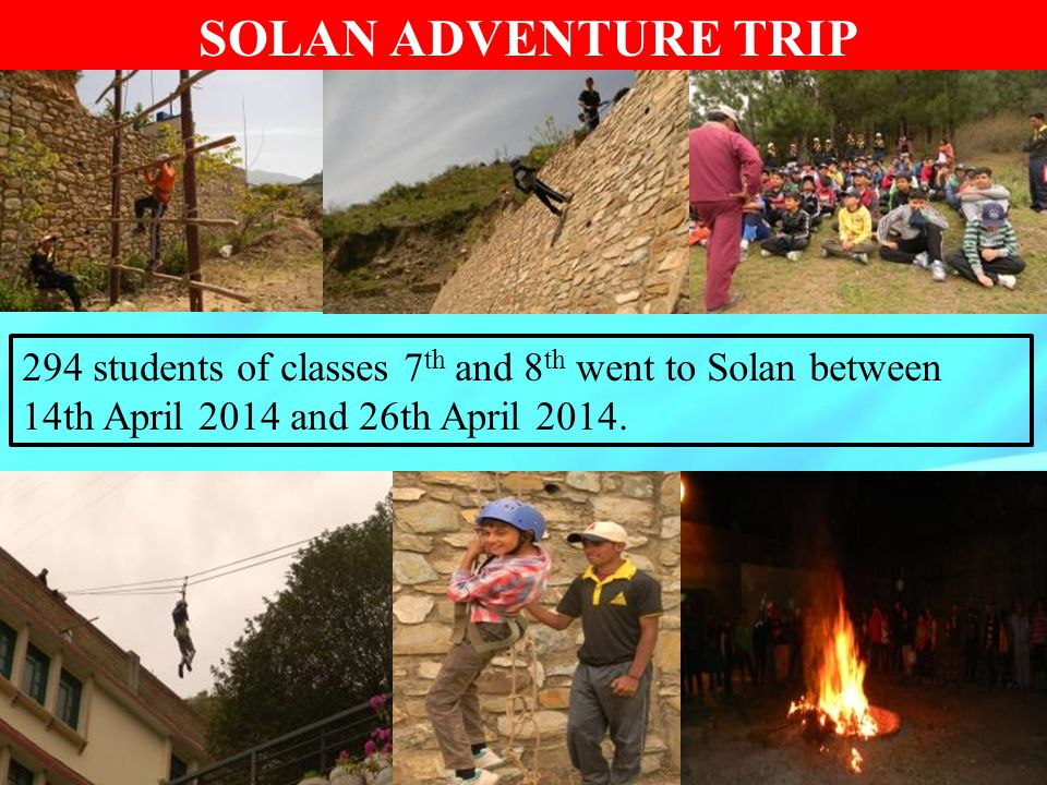 SOLAN ADVENTURE TRIP 294 students of classes 7th and 8th went to Solan between 14th April 2014 and 26th April 2014.