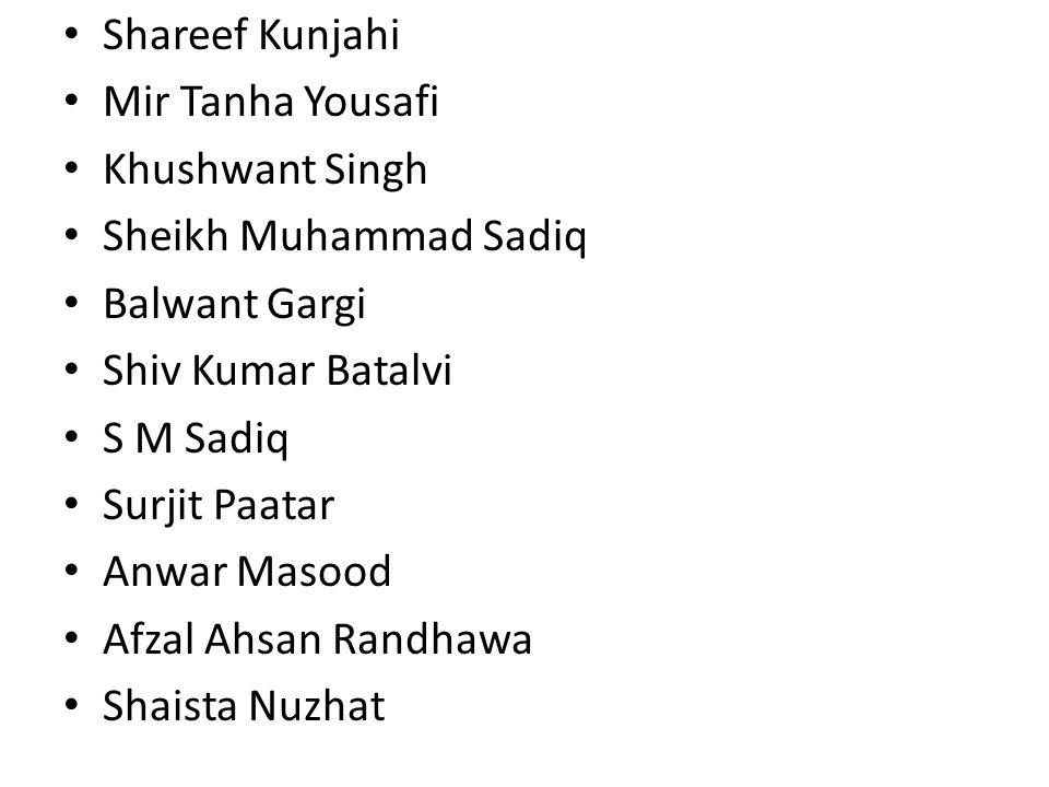 Shareef Kunjahi Mir Tanha Yousafi. Khushwant Singh. Sheikh Muhammad Sadiq. Balwant Gargi. Shiv Kumar Batalvi.
