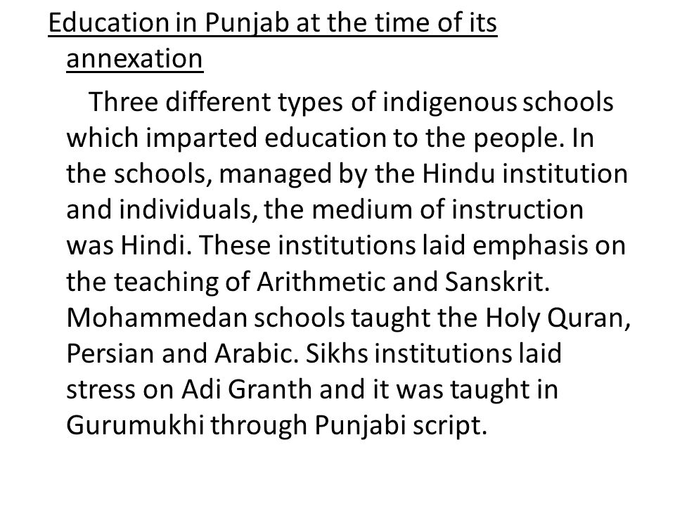 Education in Punjab at the time of its annexation Three different types of indigenous schools which imparted education to the people.