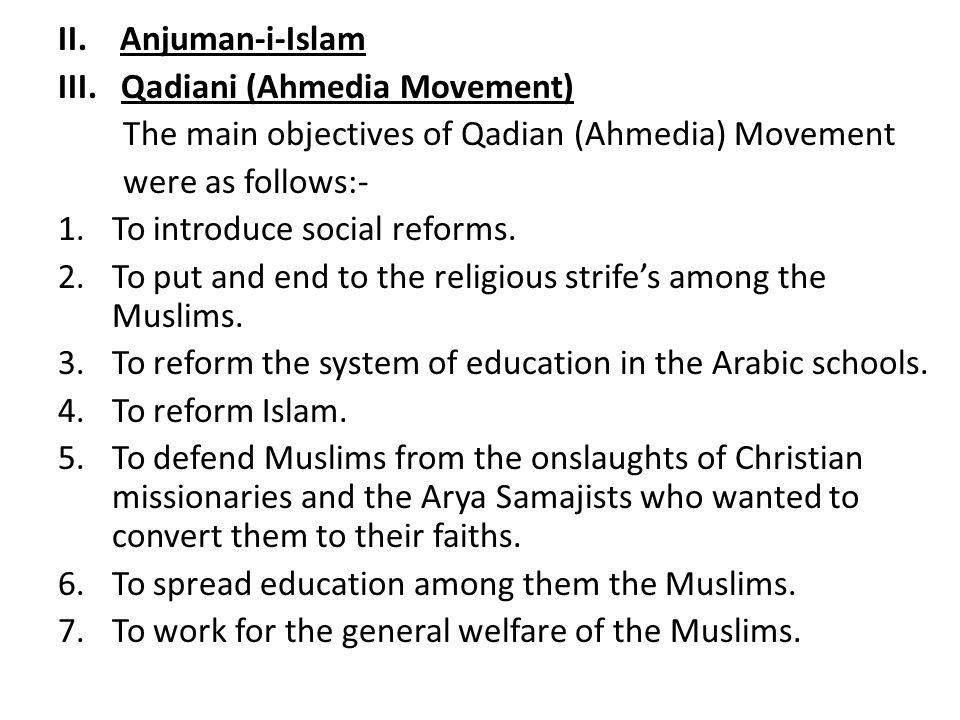 II. Anjuman-i-Islam III. Qadiani (Ahmedia Movement) The main objectives of Qadian (Ahmedia) Movement.
