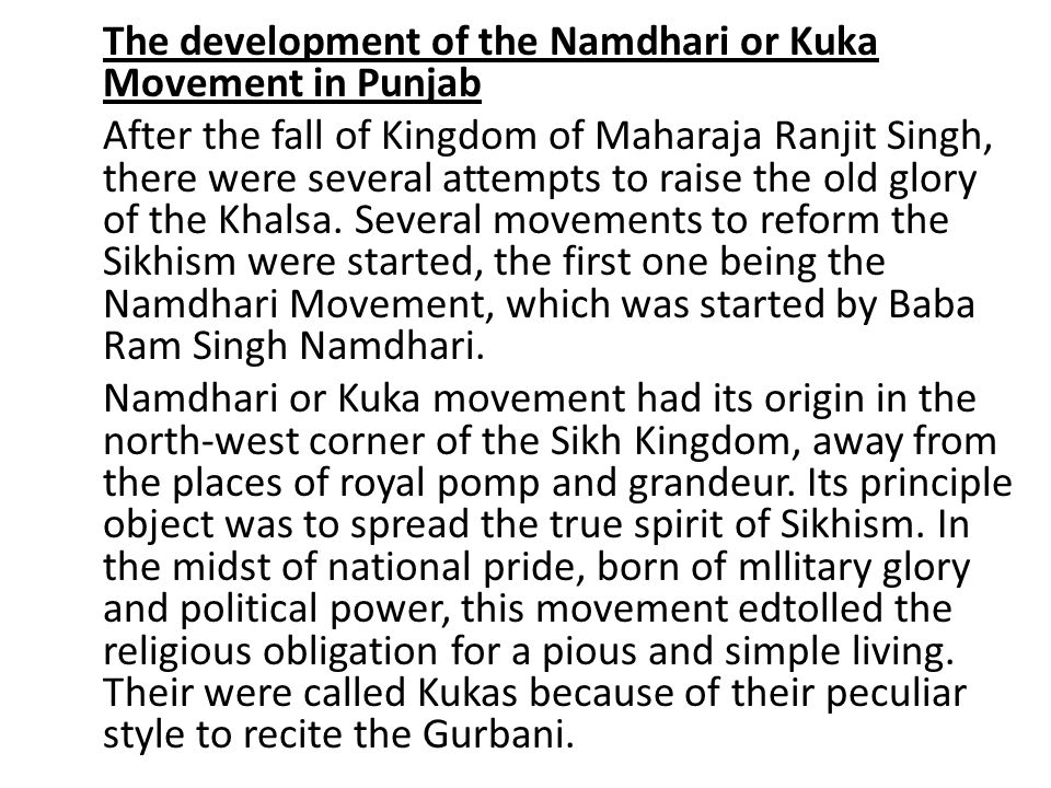 The development of the Namdhari or Kuka Movement in Punjab After the fall of Kingdom of Maharaja Ranjit Singh, there were several attempts to raise the old glory of the Khalsa.