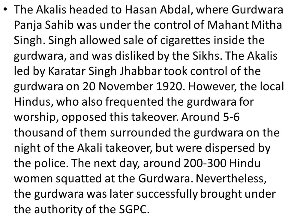 The Akalis headed to Hasan Abdal, where Gurdwara Panja Sahib was under the control of Mahant Mitha Singh.