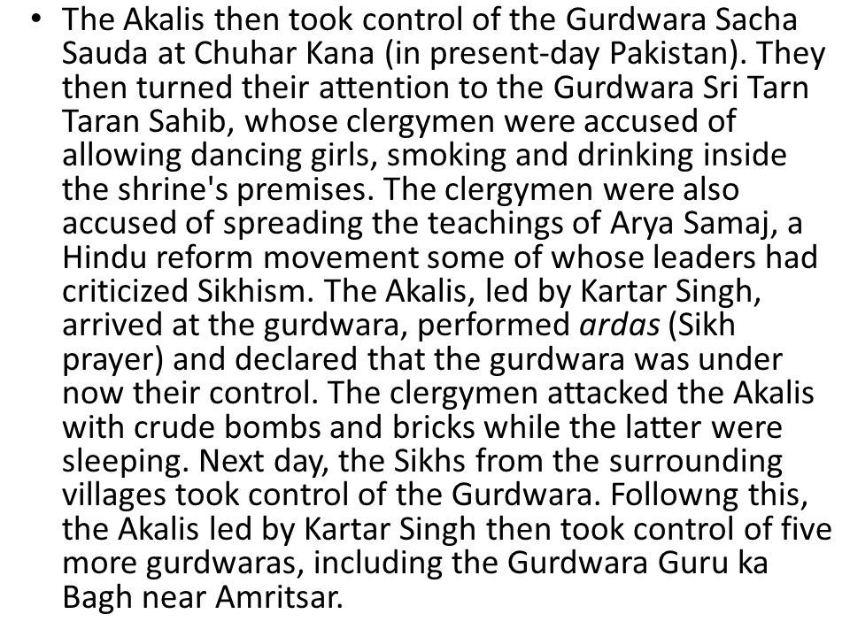 The Akalis then took control of the Gurdwara Sacha Sauda at Chuhar Kana (in present-day Pakistan).