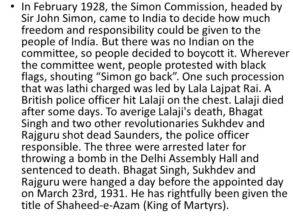 In February 1928, the Simon Commission, headed by Sir John Simon, came to India to decide how much freedom and responsibility could be given to the people of India.