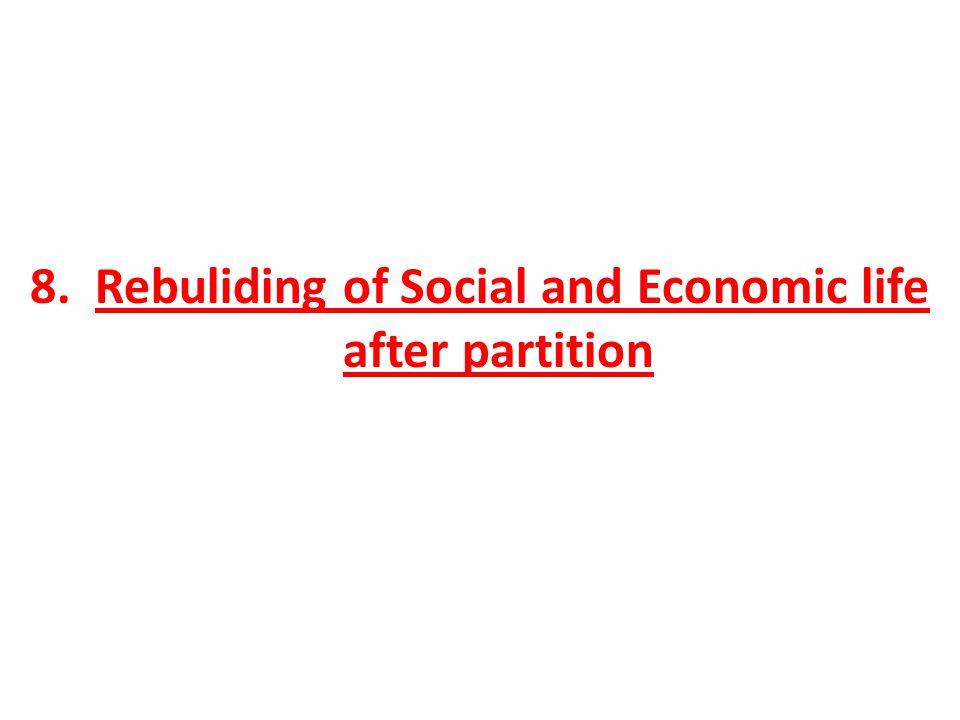 8. Rebuliding of Social and Economic life after partition