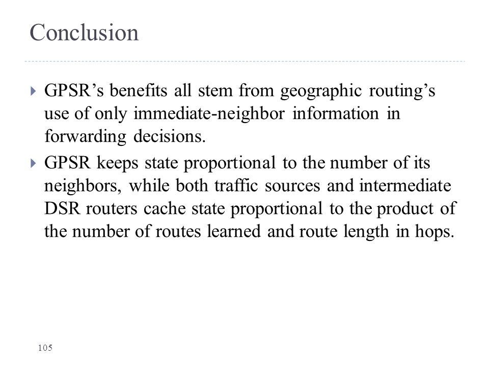 Conclusion GPSR's benefits all stem from geographic routing's use of only immediate-neighbor information in forwarding decisions.
