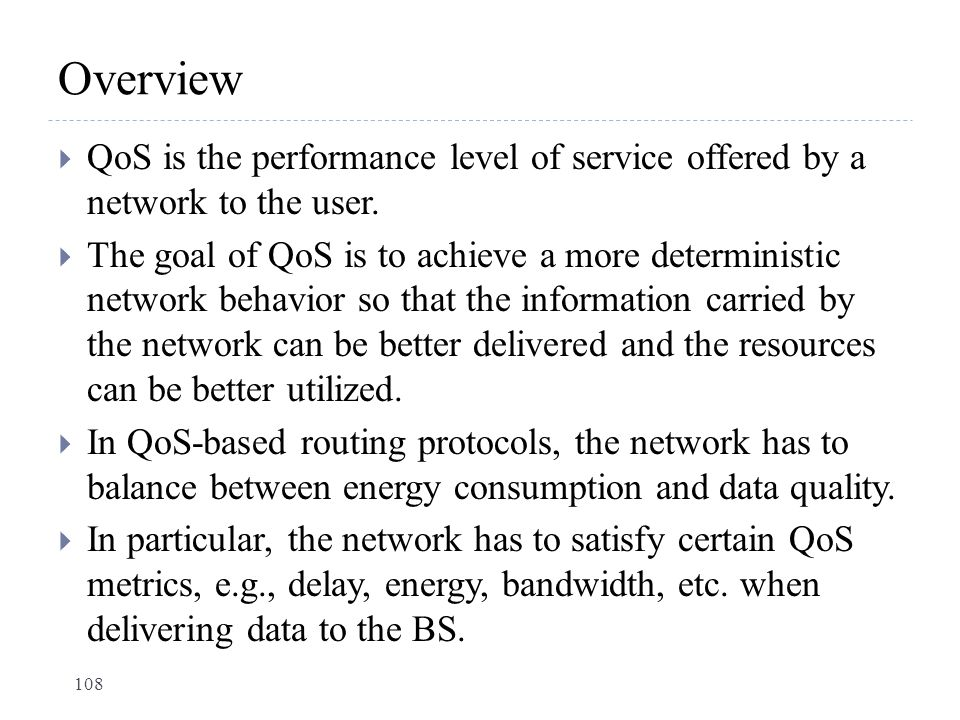 Overview QoS is the performance level of service offered by a network to the user.