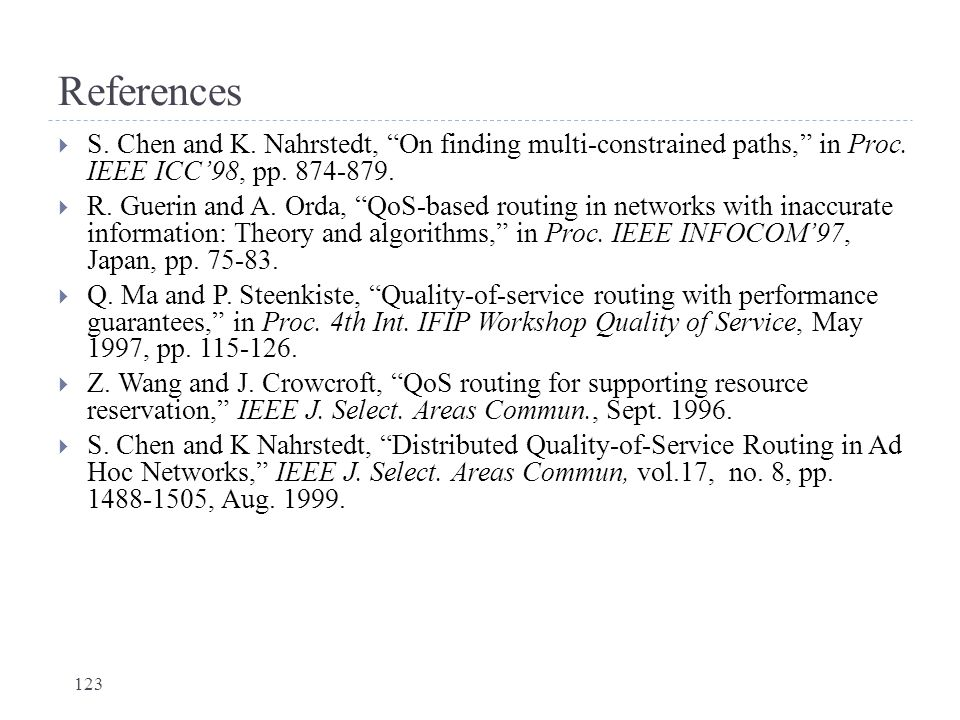 References S. Chen and K. Nahrstedt, On finding multi-constrained paths, in Proc. IEEE ICC'98, pp. 874-879.