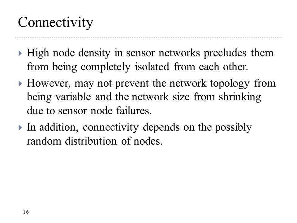 Connectivity High node density in sensor networks precludes them from being completely isolated from each other.