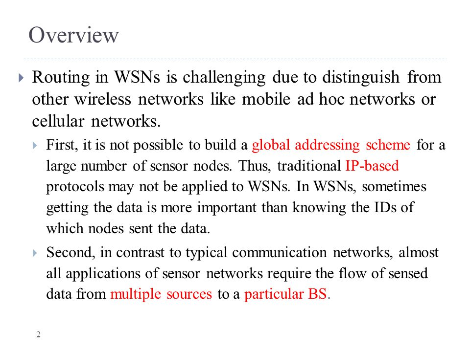Overview Routing in WSNs is challenging due to distinguish from other wireless networks like mobile ad hoc networks or cellular networks.