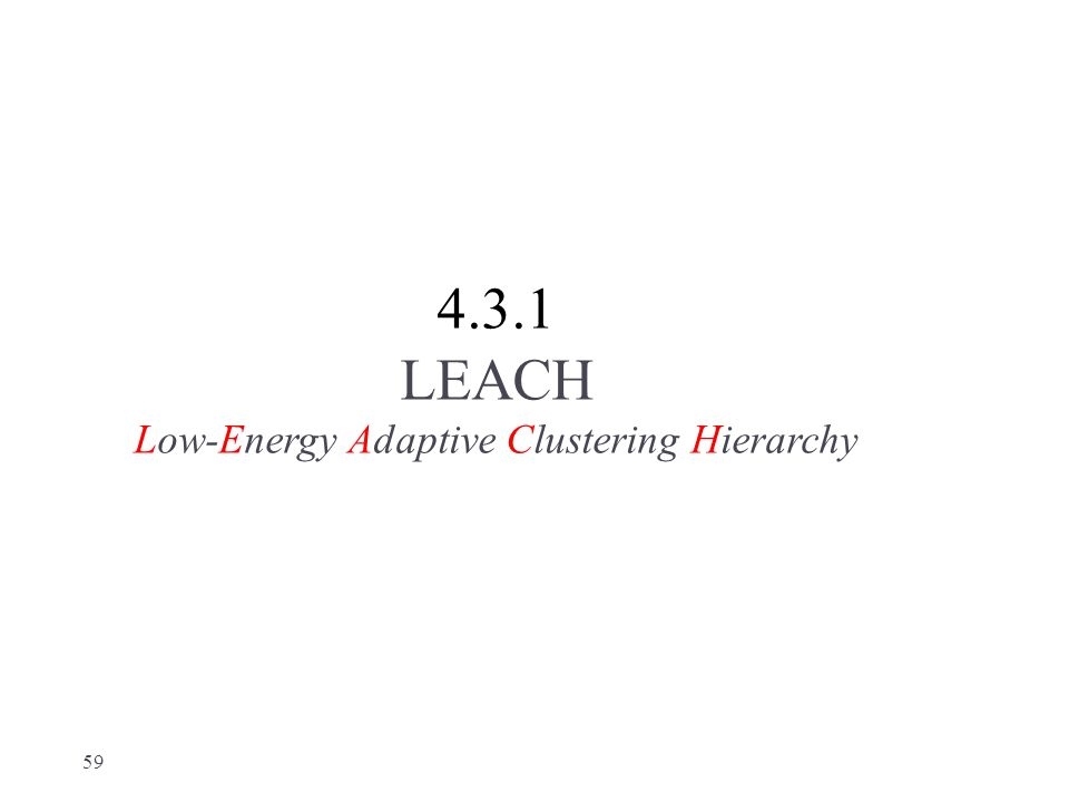 4.3.1 LEACH Low-Energy Adaptive Clustering Hierarchy