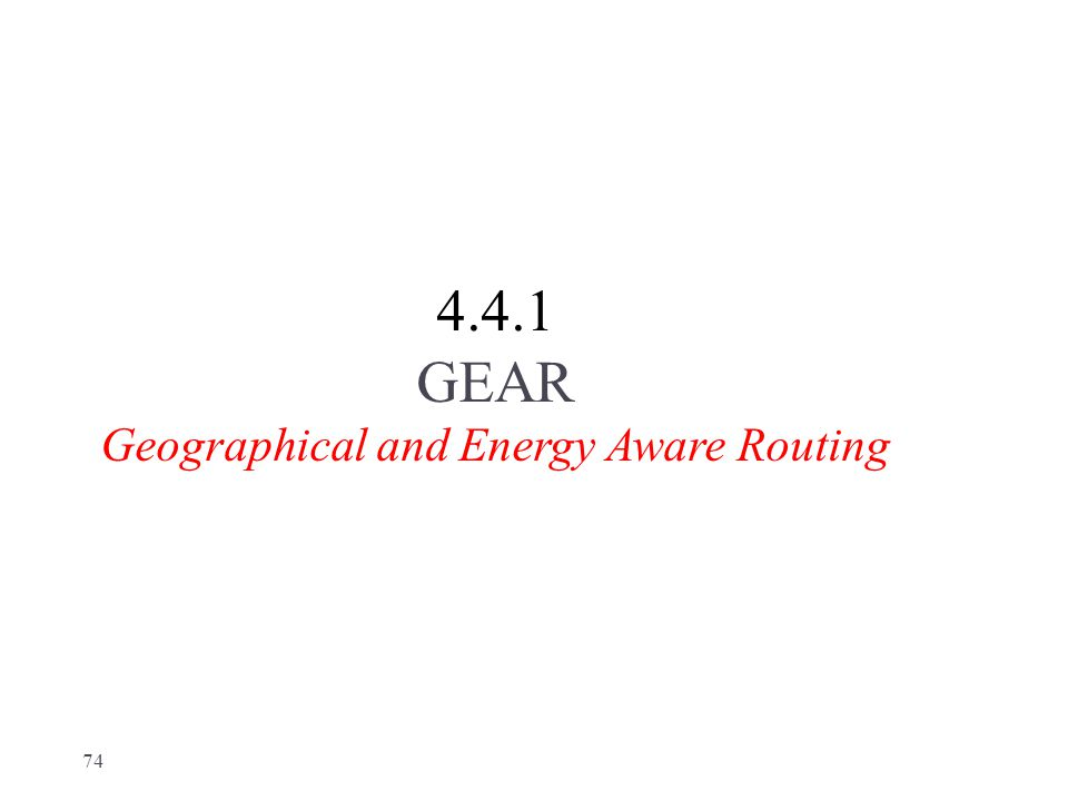 4.4.1 GEAR Geographical and Energy Aware Routing