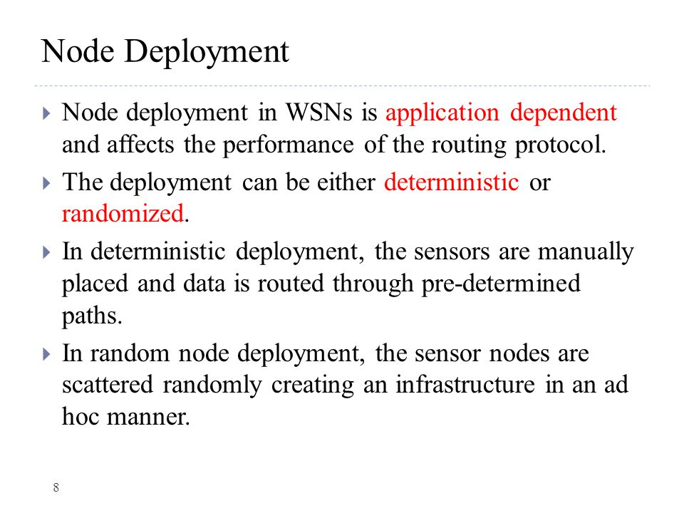 Node Deployment Node deployment in WSNs is application dependent and affects the performance of the routing protocol.